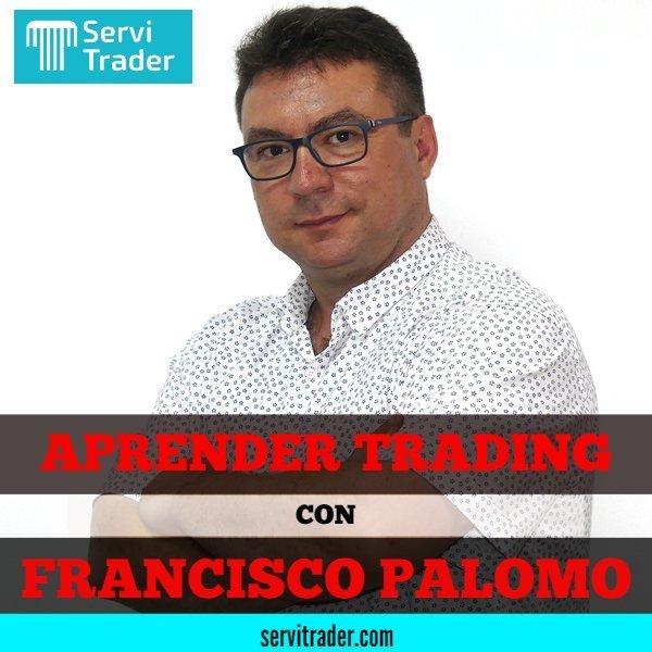 APRENDER TRADING CON FRANCISCO PALOMO EN SERVITRADER